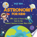 Astronomy for Kids   Earth  Space   Planets Quiz Book for Kids   Children s Questions   Answer Game Books