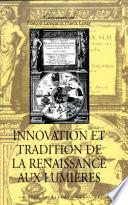 Innovation et tradition de la renaissance aux lumi  res