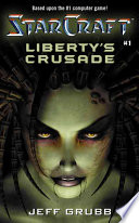 Starcraft: Liberty's Crusade : and the ruthless zerg swarm for dominance,...