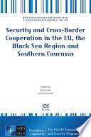 Security And Cross Border Cooperation In The Eu The Black Sea Region And Southern Caucasus