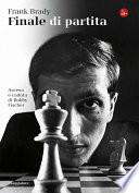 Finale di partita  Ascesa e caduta di Bobby Fischer