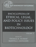 Encyclopedia Of Ethical, Legal, And Policy Issues In Biotechnology : on regulation and policy issues. thomas murray is...