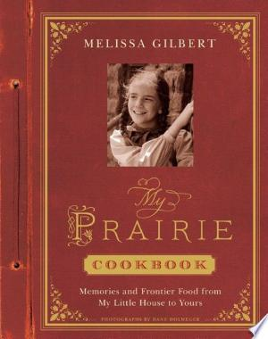 My Prairie Cookbook: Memories and Frontier Food from My Little House to Yours - ISBN:9781613127124