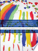 Core Principles Of Assessment And Therapeutic Communication With Children Parents And Families book