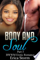 Body and Soul  A BWWM Billionaire Erotica Interracial Romance  Book 3
