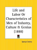 Life and Labor Or Characteristics of Men of Industry  Culture   Genius 1888