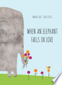 When An Elephant Falls In Love : because... comes an irresistible meditation on the quest...