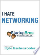 I Hate Networking: The Definitive Non-Networking Guide How To Make Friends