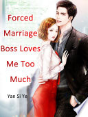 Forced Marriage  Boss Loves Me Too Much Book PDF