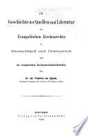 Die Geschichte der Quellen und Literatur des Evangelischen Kirchenrechts in Deutschland und Oesterreich und die evangelischen Kirchenrechtsschriftsteller