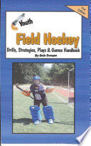 Youth Field Hockey Drills  Strategies  Plays and Games Handbook