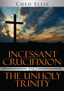Incessant Crucifixion and the Unholy Trinity