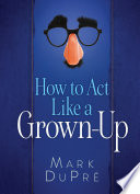 How To Act Like A Grown Up