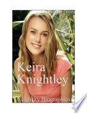 Celebrity Biographies   The Amazing Life Of Keira Knightley   Famous Actors