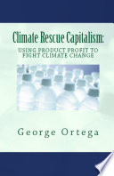 Climate Rescue Capitalism : selling goods and services, humanity must use...