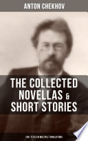 The Collected Novellas   Short Stories of Anton Chekhov  200  Titles in Multiple Translations
