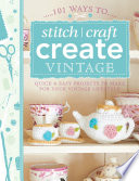 101 Ways to Stitch  Craft  Create Vintage