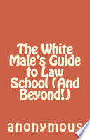 The White Male's Guide to Law School (And Beyond!) Admissions Your Admissions Experience As Well As Your