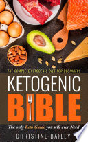 Ketogenic Bible The Complete Ketogenic Diet For Beginners The Only Keto Guide You Will Ever Need