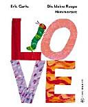 Die kleine Raupe Nimmersatt   LOVE