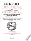 Le Droit Des Gens. Ou Principes De La Loi Naturelle, Appliqués à la conduite & aux affaires des Nations & des Souverains 1