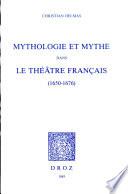 Mythologie et mythe dans le th    tre fran  ais