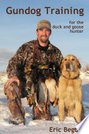 Gundog Training for the Duck and Goose Hunter  Standard Edition