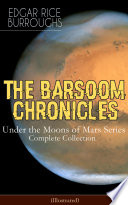 THE BARSOOM CHRONICLES   Under the Moons of Mars Series  Complete Collection  Illustrated