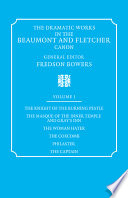 The Dramatic Works in the Beaumont and Fletcher Canon  Volume 1  The Knight of the Burning Pestle  The Masque of the Inner Temple and Gray s Inn  The Woman Hater  The Coxcomb  Philaster  The Captain