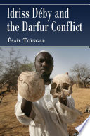 Idriss Deby and the Darfur Conflict Unacknowledged Cause Of Much Of The War And