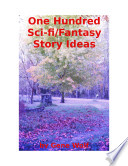 One Hundred Sci-Fi/Fantasy Story Ideas Free download PDF and Read online