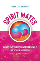 Spirit Mates How To Find Your Soul Mate Version 2 0 Your Ultimate Love Partner