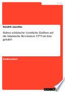 Haben schiitische Geistliche Einfluss auf die Islamische Revolution 1979 im Iran gehabt?