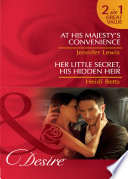 At His Majesty s Convenience   Her Little Secret  His Hidden Heir  At His Majesty s Convenience   Her Little Secret  His Hidden Heir  Mills   Boon Desire   Royal Rebels  Book 2
