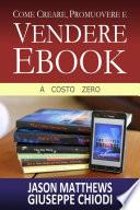 Come Creare  Promuovere e Vendere Ebook   A Costo Zero
