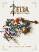 The Legend of Zelda: Breath of the Wild--Creating a Champion Book