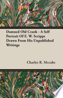download ebook damned old crank - a self portrait of e. w. scripps drawn from his unpublished writings pdf epub