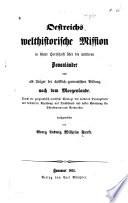 Oestreichs welthistorische Mission in seiner Herrschaft über die mittleren Donauländer und als Träger der christlich-germanischen Bildung nach dem Morgenlande