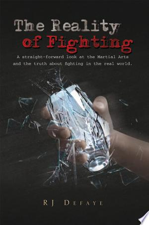 The Reality of Fighting: A Straight-Forward Look At the Martial Arts and the Truth About Fighting In the Real World - ISBN:9781456844042