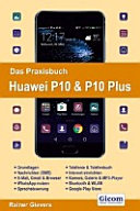 Das Praxisbuch Huawei P10   P10 Plus   Handbuch f  r Einsteiger