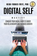 Digital Self Mastery Conquer Your Digital Habits To Boost Your Relationships And Business Growth