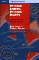 Motivating Learners, Motivating Teachers: Building Vision in the Language Classroom