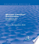 Muslim Christian Encounters  Routledge Revivals