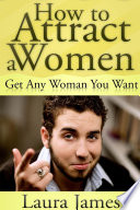 How to Attract a Women  Get Any Woman You Want