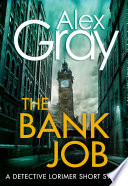 The Bank Job : bestselling glasgow-set crime series. the bank job...
