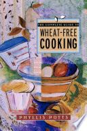 The Complete Guide To Wheat Free Cooking