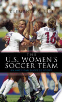 The U.S. Women's Soccer Team In 1999 The Proudest Moment