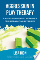 Aggression In Play Therapy A Neurobiological Approach For Integrating Intensity