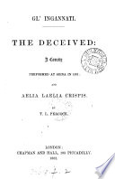 Gl ingannati  orig  publ  as Il sacrificio   The deceived  a comedy  for the Accademia degli intronati  transl    and Aelia Laelia Crispis  an attempt to solve the aenigma   By T L  Peacock