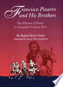 Francisco Pizarro and His Brothers The Making Of The Financial Empire Of The